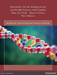 Biostatistics for the Biological and Health Sciences with Statdisk: Pearson New International Edition
