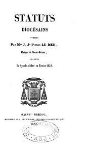 Statuts diocésains (du diocèse de Saint-Brieuc)... publiés par Mgr J. Jn Pierre Le Mée, évêque de St-Brieuc, à la suite du synode célébré en février 1852