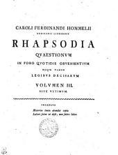 Caroli Ferdinandi Hommelii Rhapsodia qvaestionvm in foro qvotidie obvenientivm neqve tamen legibvs decisarvm: Volvmen III. sive vltimvm, Band 3
