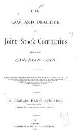 The Law and Practice of Joint Stock Companies Under the Canadian Acts