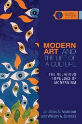 Modern Art and the Life of a Culture: The Religious Impulses of Modernism