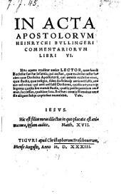 In Acta Apostolorvm Heinrychi Bvllingeri Commentariorvm libri VI