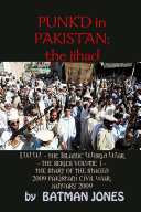 PUNK'D in Pakistan; I. W. W. the Islamic World War - the Series Volume 1 - the Start of the Staged 2009 Pakistani Civil War; January 2009