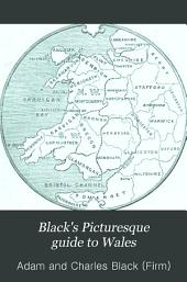 Black's Picturesque Guide to Wales: North and South, & Monmouth-shire