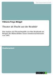 Theater als Flucht aus der Realität?: Eine Analyse des Theaterbegriffs von Max Reinhardt am Beispiel des Bühnenbildes seines Sommernachtstraums von 1905.