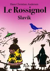 Le Rossignol (Français Tchèque édition bilingue illustré): Slavík (francouzský český dvojjazyčný vydání ilustrovaný)