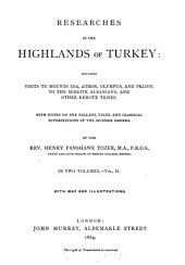Researches in the Highlands of Turkey: Including Visits to Mounts Ida, Athos, Olympus, and Pelion, to the Mirdite Albanians, and other remote Tribes. With Notes on the Ballads, Tales, and Classical Superstitions of the Modern Greeks. - With Map & Illustrations. In 2 Volumes