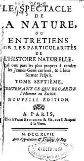 Le spectacle de la nature ou Entretiens sur les particularités de l'histoire naturelle ...: tome septieme, contenant ce qui regarde l'homme en societe