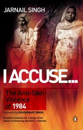 I Accuse...: The AntiSikh Violence of 1984