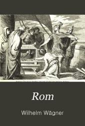 Rom: Anfang, fortgang, ausbreitung und verfall des weltreiches der Römer, Band 2