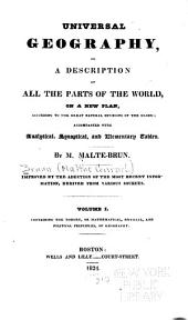 Universal Geography: Or A Description of All the Parts of the World, on a New Plan, According to the Great Natural Divisions of the Globe; Accompanied with Analytical, Synoptical, and Elementary Tables, Volume 1