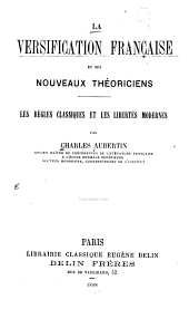 La versification française et ses nouveaux théoriciens: les règles classiques et les libertés modernes