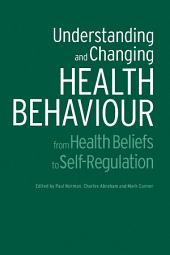 Understanding and Changing Health Behaviour: From Health Beliefs to Self-Regulation