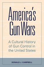 America's Gun Wars: A Cultural History of Gun Control in the United States