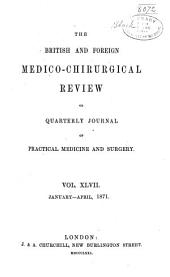 British and Foreign Medico-chirurgical Review: Or, Quarterly Journal of Practial Medicine and Surgery, Volume 47