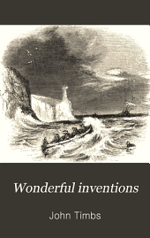 Wonderful Inventions: From the Mariner's Compass to the Electric Telegraph Cable