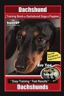 Dachshund Training Book for Dachshund Dogs & Puppies By BoneUP DOG Training, Dog Care, Dog Behavior, Hand Cues Too! Are You Ready to Bone Up? Easy Training * Fast Results, Dachshunds