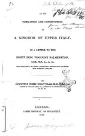 On the formation and constitution of a Kingdom of Upper Italy. In a letter to Viscount Palmerston
