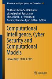 Computational Intelligence, Cyber Security and Computational Models: Proceedings of ICC3 2015