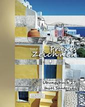 Praxis Zeichnen - XL Übungsbuch 27: Insel Santorini