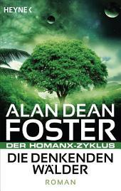 Die denkenden Wälder: Der Homanx-Zyklus - Roman