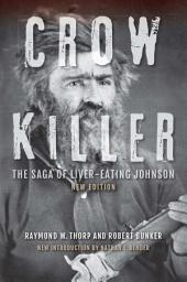 Crow Killer, New Edition: The Saga of Liver-Eating Johnson