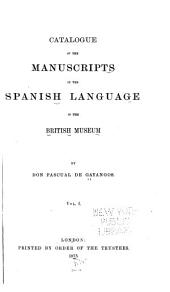Catalogue of the Manuscripts in the Spanish Language in the British Museum: Volume 1