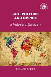 Sex, politics and empire: A postcolonial geography