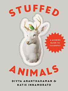 Stuffed Animals  A Modern Guide to Taxidermy Book