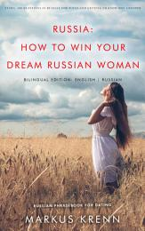 RUSSIA: HOW TO WIN YOUR DREAM RUSSIAN WOMAN