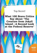 Top Secret  What 100 Brave Critics Say about the Creature from Jekyll Island PDF