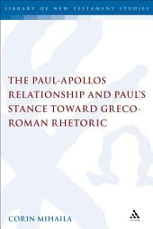 The Paul-Apollos Relationship and Paul's Stance toward Greco-Roman Rhetoric: An Exegetical and Socio-historical Study of 1 Corinthians 1-4
