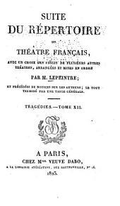 Suite du Répertoire du théatre français: avec un choix des pièces de plusiers autres théatres, arrangées et mises en ordre, et précedées de notices sur les auteurs; le tout terminé par une table générale, Volume76