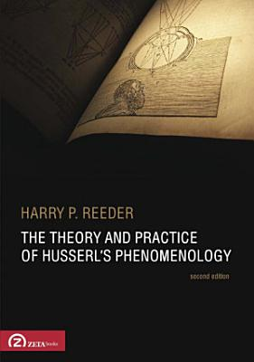 The Theory and Practice of Husserl s Phenomenology PDF
