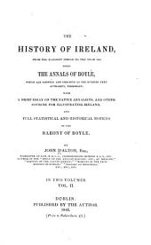 The History of Ireland: From the Earliest Period to the Year 1245, when the Annals of Boyle, which are Adopted and Embodied as the Running Text Authority, Terminate: with a Brief Essay on the Native Annalists, and Other Sources for Illustrating Ireland, and Full Statistical and Historical Notices of the Barony of Boyle, Volume 2