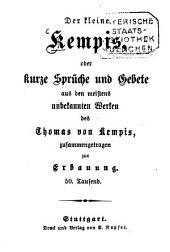 Der kleine Kempis, oder kurze Sprüche und Gebete aus den meistens unbekannten Werken des Thomas von Kempis zusammengetragen zur Erbauung