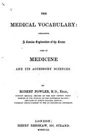 The Medical Vocabulary: Containing a Concise Explanation of the Terms Used in Medicine and Its Accessory Sciences