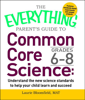 The Everything Parent s Guide to Common Core Science Grades 6 8