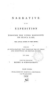 Narrative of an Expedition Through the Upper Mississippi to Itasca Lake: The Actual Source of this River : Embracing an Exploratory Trip Through the St. Croix and Burntwood (or Broule) Rivers : in 1832