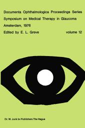 Symposium on Medical Therapy in Glaucoma, Amsterdam, May 15, 1976