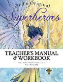 Teacher s Manual and Workbook   God s Original Superheroes