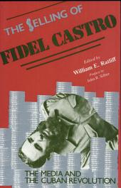 The Selling of Fidel Castro: The Media and the Cuban Revolution ; [presented as Part of a Conference Held on Nov. 16 - 17, 1984 in Washington, DC]