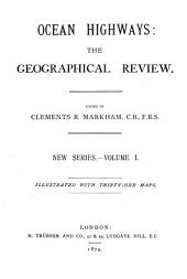 Ocean highways: the geographical record, ed. by C.R. Markham. Ocean highways; the geographical review. Vol. 1 [continued as] The Geographical magazine