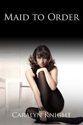 Maid to Order: An Erotic Lesbian Fantasy