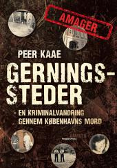 Gerningssteder: Amager: - En kriminalvandring gennem Københavns mord