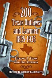 200 Texas Outlaws and Lawmen, 1835-1935