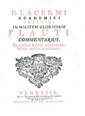 P. Lacermi [pseud.] ... in Militem gloriosum Plauti commentarius: et ejusdem fabulae interpretatio italicis versibus concinnata