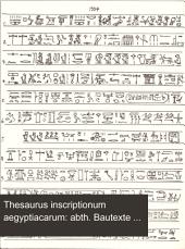 Thesaurus inscriptionum aegyptiacarum: abth. Bautexte und inschriften verschiedenen inhaltes altaegyptischer denkmaeler. 1891