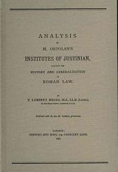 Analysis of M. Ortolan's Institutes of Justinian, Including the History and Generalization of Roman Law