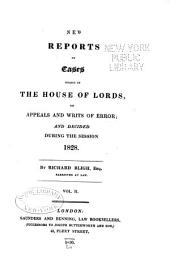 New reports of cases heard in the House of Lords: on appeals and writs of error; and decided during the sessions[s] 1827[-37], Volume 2